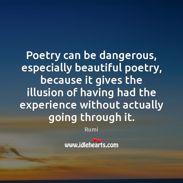 Image, Poetry can be dangerous, especially beautiful poetry, because it gives the illusion