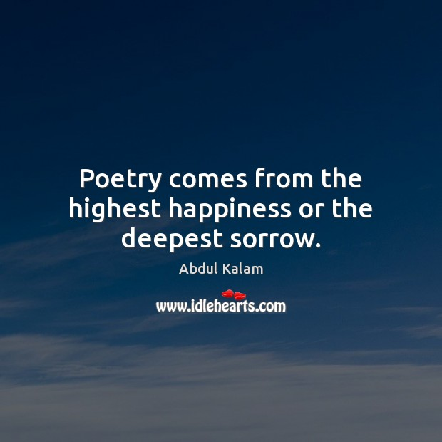 Poetry comes from the highest happiness or the deepest sorrow. Image
