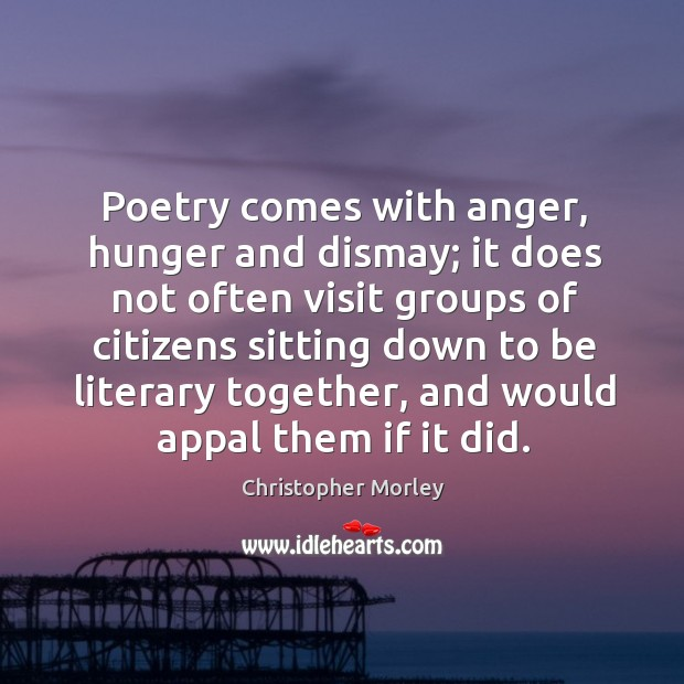 Poetry comes with anger, hunger and dismay; it does not often visit Image