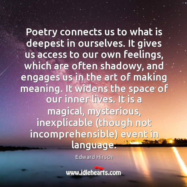 Image, Poetry connects us to what is deepest in ourselves. It gives us