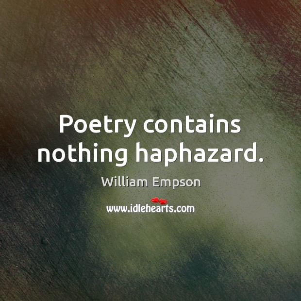 Poetry contains nothing haphazard. Image
