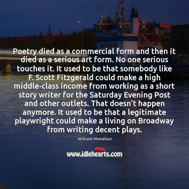 Poetry died as a commercial form and then it died as a William Monahan Picture Quote