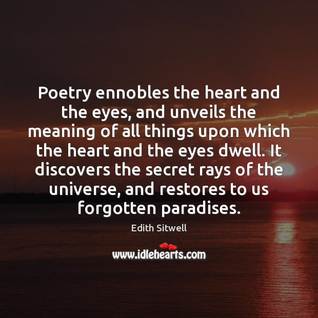 Poetry ennobles the heart and the eyes, and unveils the meaning of Image