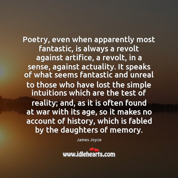 Poetry, even when apparently most fantastic, is always a revolt against artifice, James Joyce Picture Quote