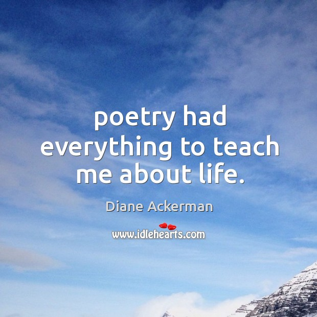 Poetry had everything to teach me about life. Image