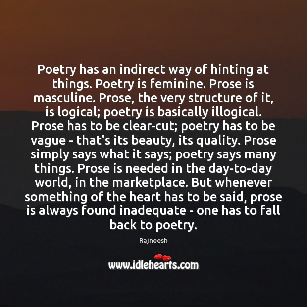 Image, Poetry has an indirect way of hinting at things. Poetry is feminine.