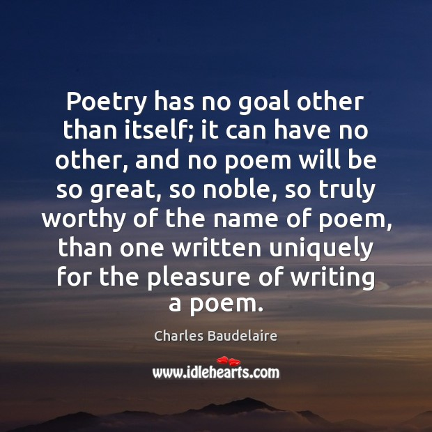 Image, Poetry has no goal other than itself; it can have no other,