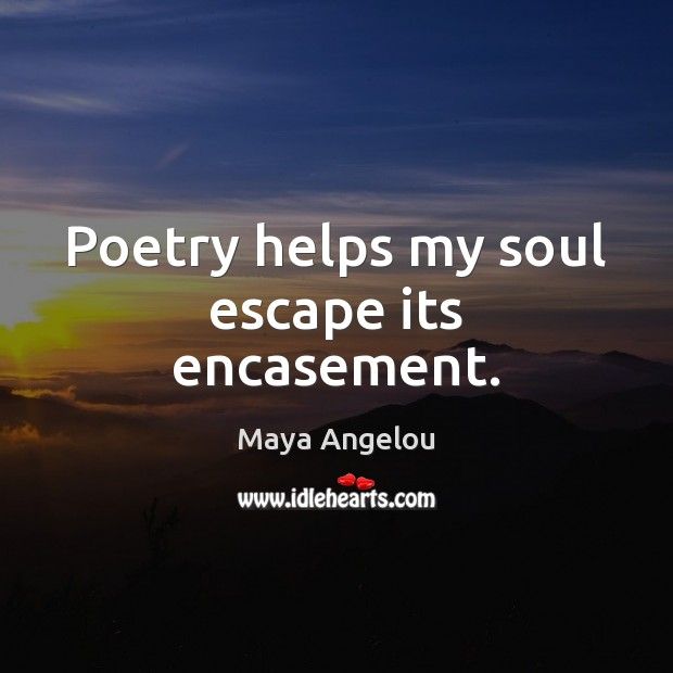 Image, Poetry helps my soul escape its encasement.