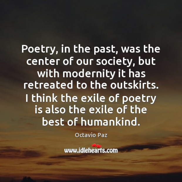 Poetry, in the past, was the center of our society, but with Octavio Paz Picture Quote