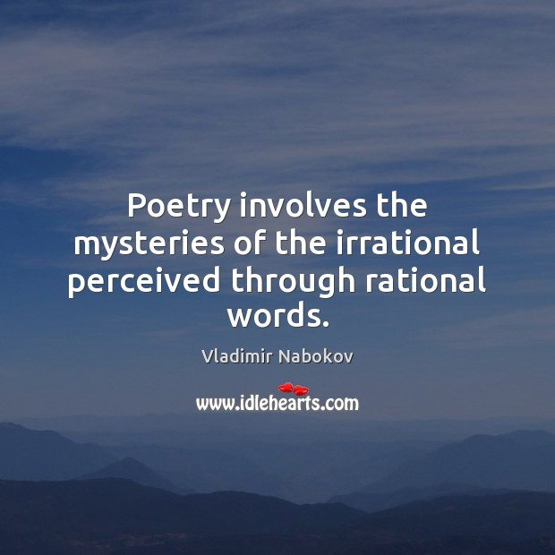 Poetry involves the mysteries of the irrational perceived through rational words. Image