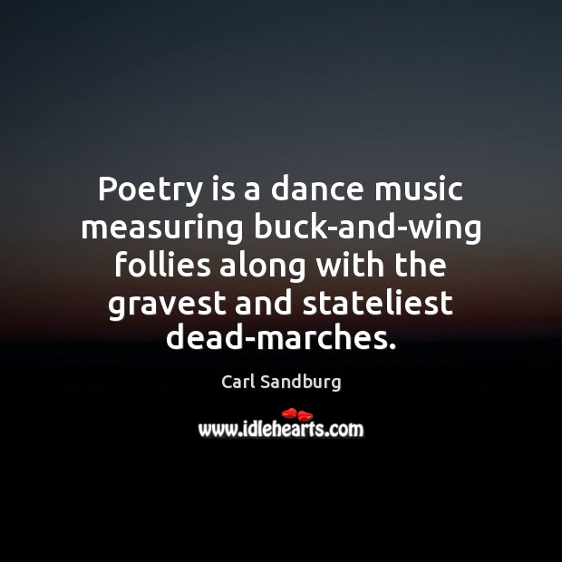 Poetry is a dance music measuring buck-and-wing follies along with the gravest Poetry Quotes Image