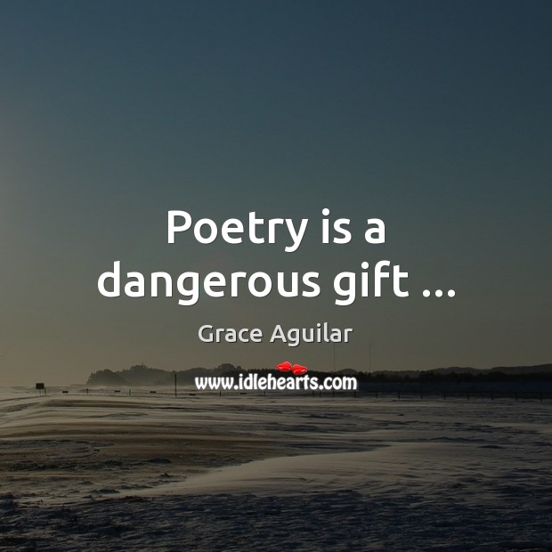 Poetry is a dangerous gift … Image