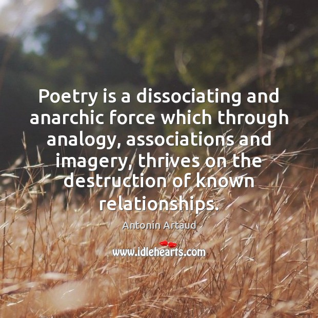 Image, Poetry is a dissociating and anarchic force which through analogy, associations and