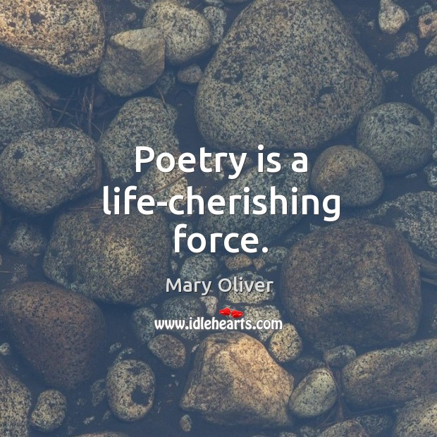 Image, Poetry is a life-cherishing force.