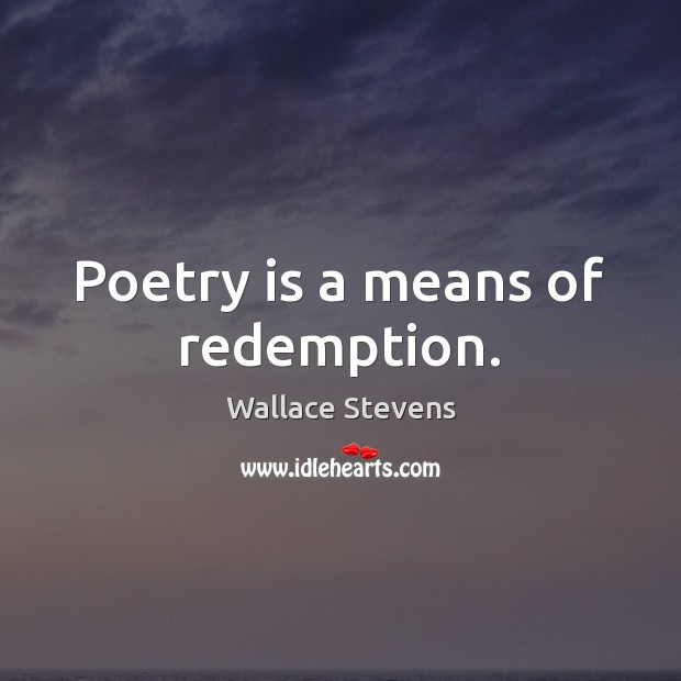 Image, Poetry is a means of redemption.