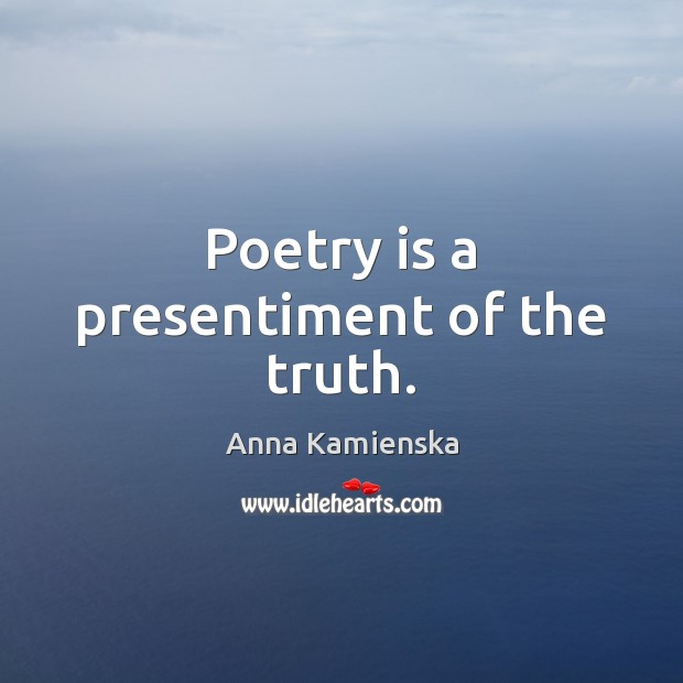 Poetry is a presentiment of the truth. Image