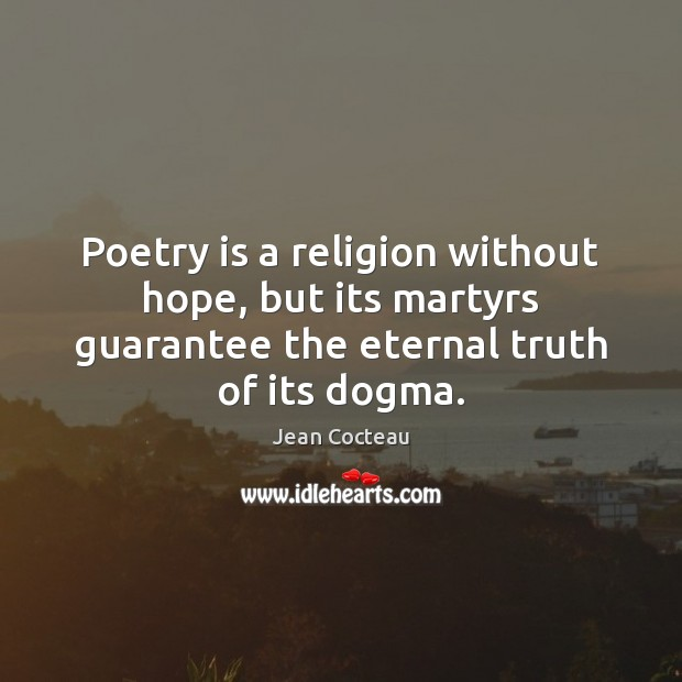 Poetry is a religion without hope, but its martyrs guarantee the eternal Eternal Truth Quotes Image
