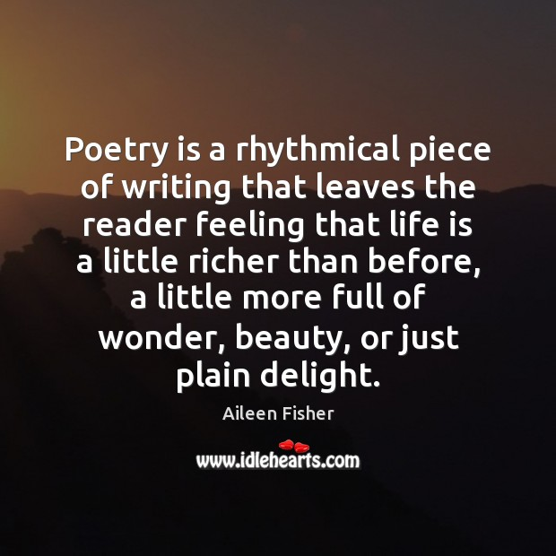 Image, Poetry is a rhythmical piece of writing that leaves the reader feeling