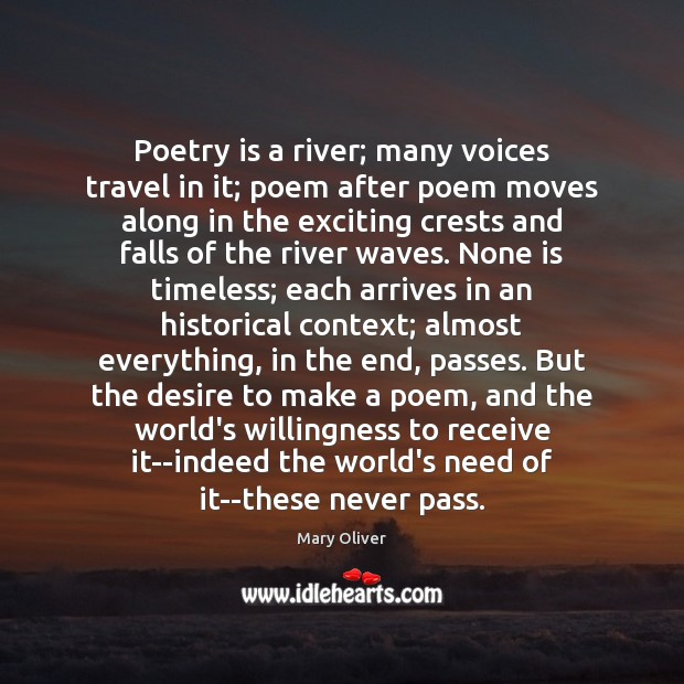 Poetry is a river; many voices travel in it; poem after poem Mary Oliver Picture Quote