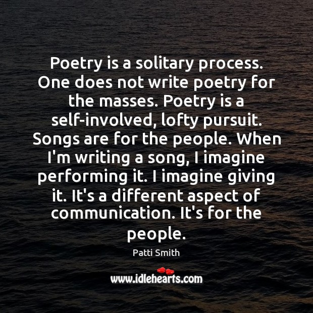 Poetry is a solitary process. One does not write poetry for the Image