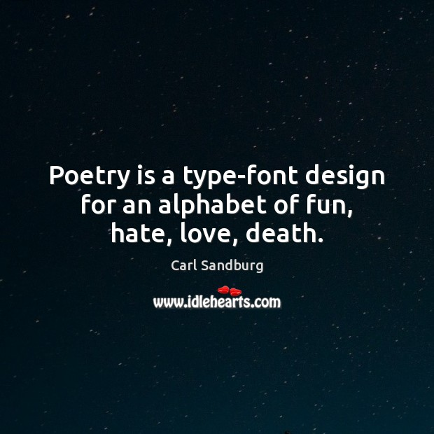 Poetry is a type-font design for an alphabet of fun, hate, love, death. Design Quotes Image