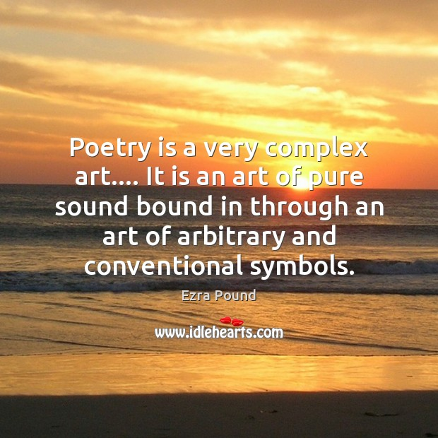 Poetry is a very complex art…. It is an art of pure Ezra Pound Picture Quote