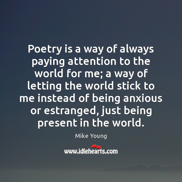 Poetry is a way of always paying attention to the world for Image