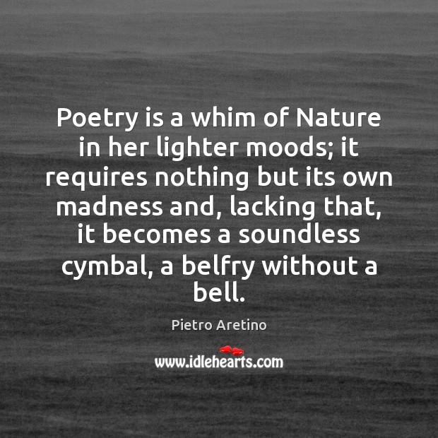 Poetry is a whim of Nature in her lighter moods; it requires Image