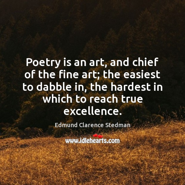 Poetry is an art, and chief of the fine art; the easiest Image