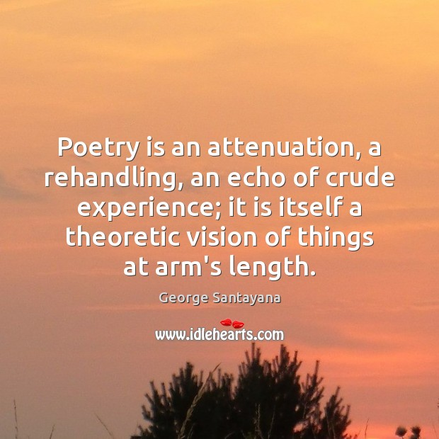 Poetry is an attenuation, a rehandling, an echo of crude experience; it Poetry Quotes Image