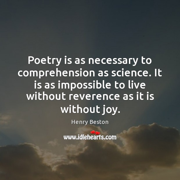 Poetry is as necessary to comprehension as science. It is as impossible Henry Beston Picture Quote