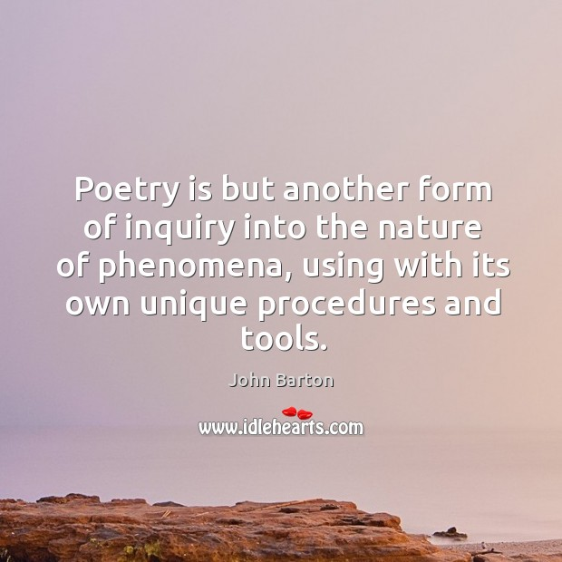 Poetry is but another form of inquiry into the nature of phenomena, using with its own unique procedures and tools. Image