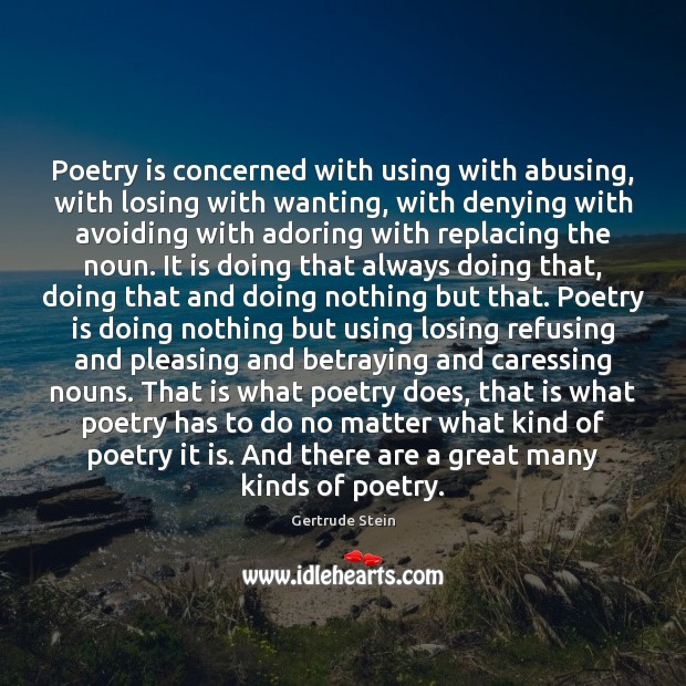 Image, Poetry is concerned with using with abusing, with losing with wanting, with
