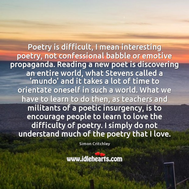 Image, Poetry is difficult, I mean interesting poetry, not confessional babble or emotive