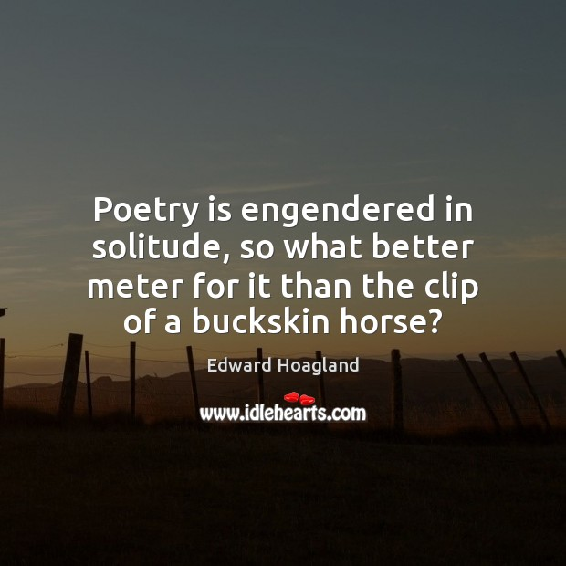 Poetry is engendered in solitude, so what better meter for it than Poetry Quotes Image