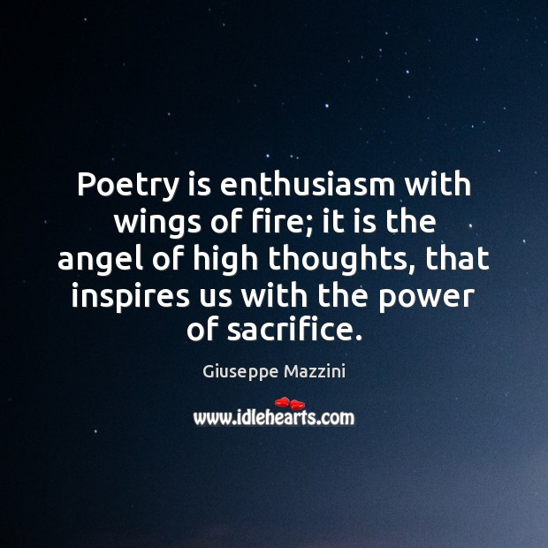 Poetry is enthusiasm with wings of fire; it is the angel of Giuseppe Mazzini Picture Quote