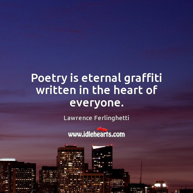 Poetry is eternal graffiti written in the heart of everyone. Lawrence Ferlinghetti Picture Quote