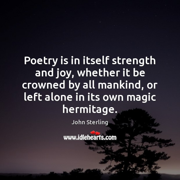 Poetry is in itself strength and joy, whether it be crowned by Poetry Quotes Image