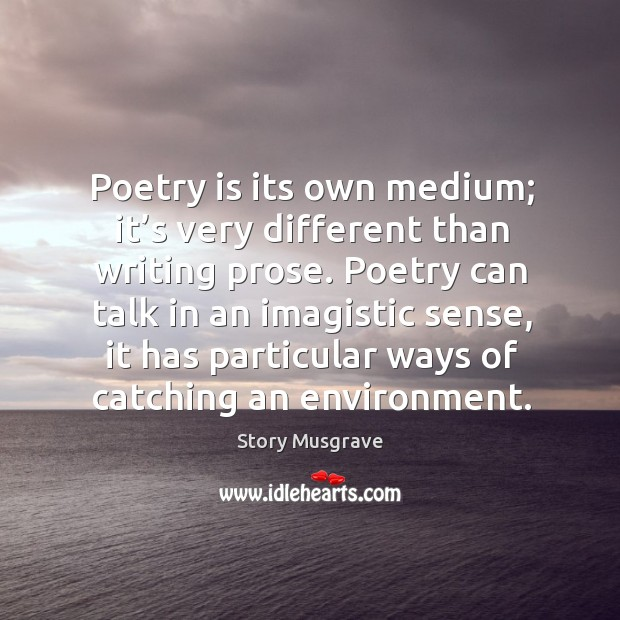 Image, Poetry is its own medium; it's very different than writing prose.