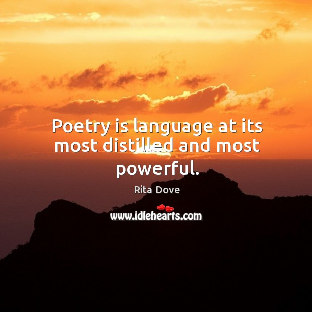 Poetry is language at its most distilled and most powerful. Rita Dove Picture Quote