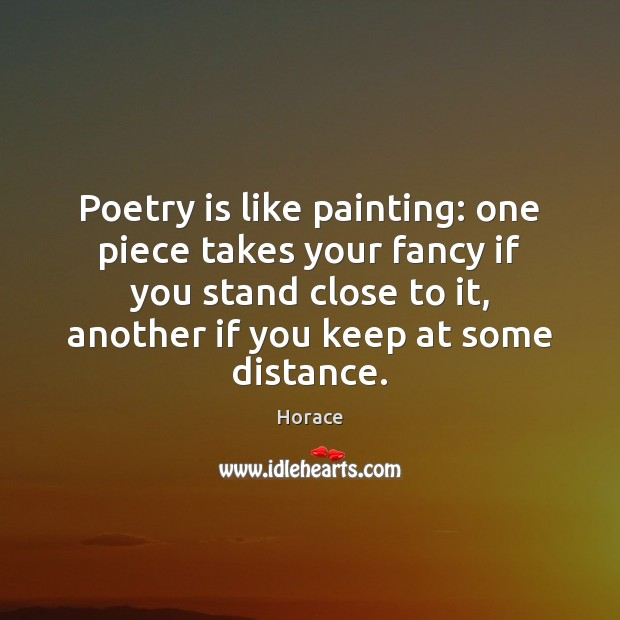 Poetry is like painting: one piece takes your fancy if you stand Image
