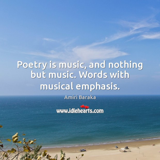 Poetry is music, and nothing but music. Words with musical emphasis. Poetry Quotes