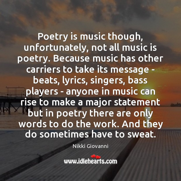 Image, Poetry is music though, unfortunately, not all music is poetry. Because music