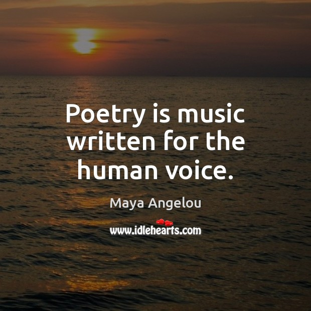 Image, Poetry is music written for the human voice.