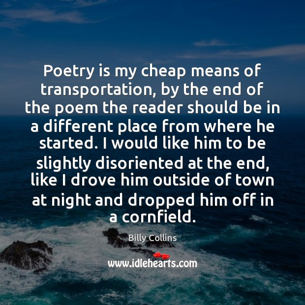 Poetry is my cheap means of transportation, by the end of the Image