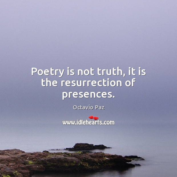 Poetry is not truth, it is the resurrection of presences. Poetry Quotes Image
