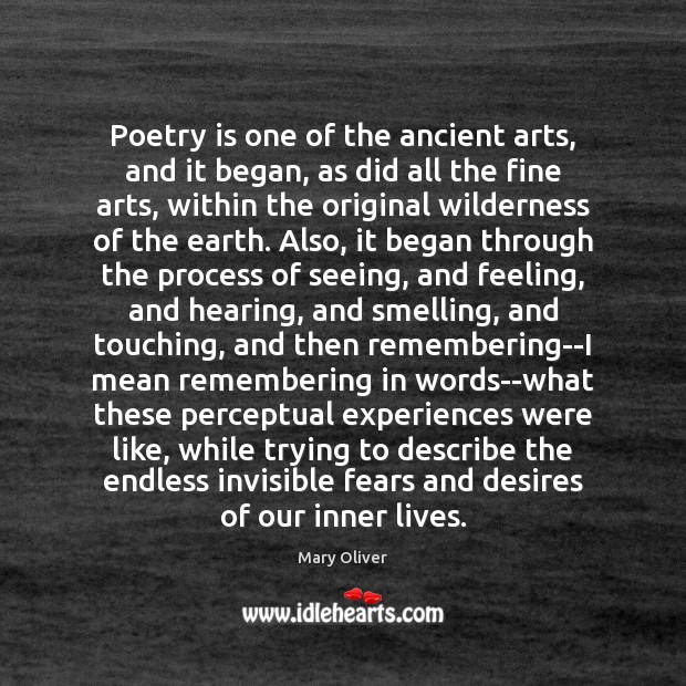 Poetry is one of the ancient arts, and it began, as did Mary Oliver Picture Quote