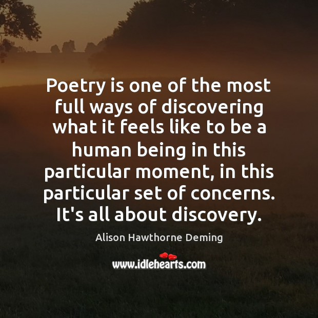 Poetry is one of the most full ways of discovering what it Alison Hawthorne Deming Picture Quote