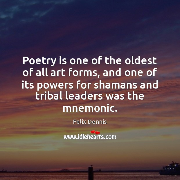 Poetry is one of the oldest of all art forms, and one Poetry Quotes Image