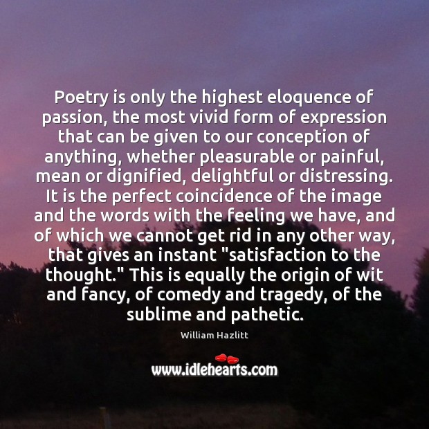 Image, Poetry is only the highest eloquence of passion, the most vivid form